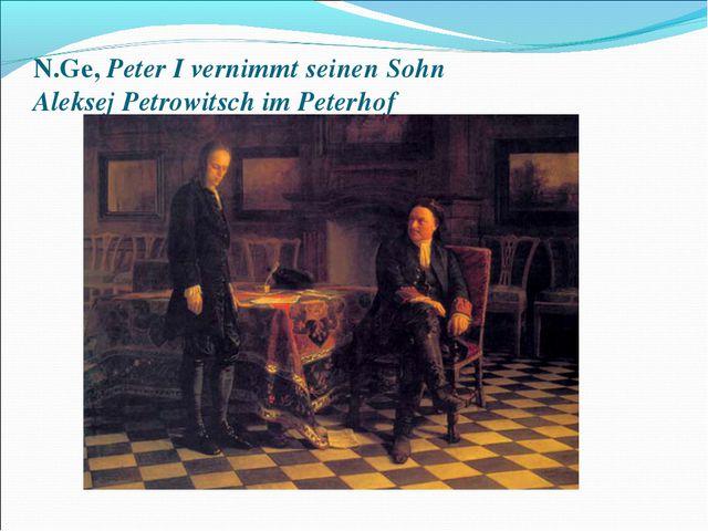 N.Ge, Peter I vernimmt seinen Sohn Aleksej Petrowitsch im Peterhof