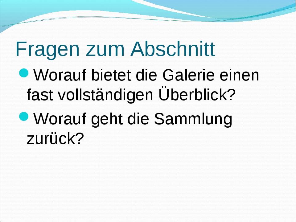 Fragen zum Abschnitt Worauf bietet die Galerie einen fast vollständigen Überb...