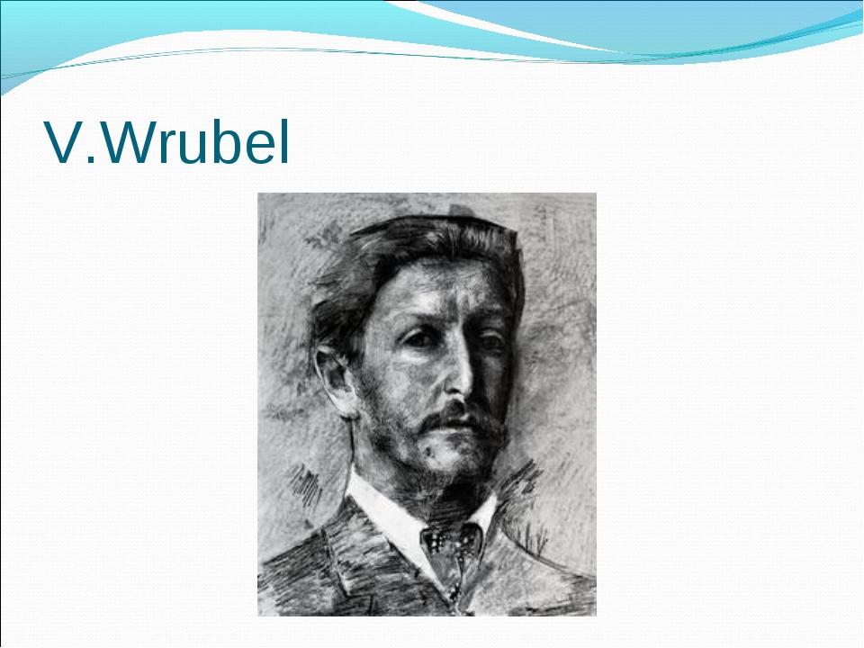 V.Wrubel