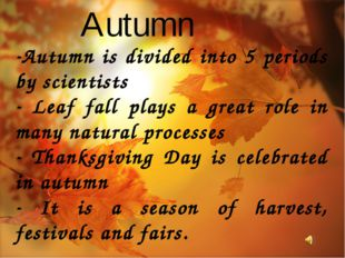 Autumn Autumn is divided into 5 periods by scientists Leaf fall plays a great