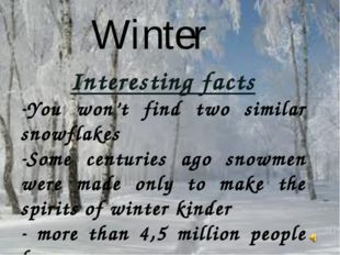 Winter Interesting facts You won't find two similar snowflakes Some centuries