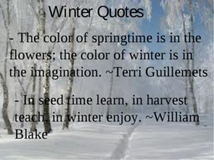 Winter Quotes - In seed time learn, in harvest teach, in winter enjoy. ~Willi