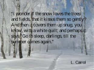 """I wonder if the snow loves the trees and fields, that it kisses them so gent"