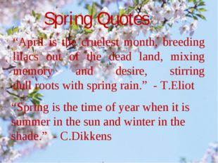 "Spring Quotes ""April is the cruelest month, breeding lilacs out of the dead l"