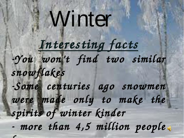 Winter Interesting facts You won't find two similar snowflakes Some centuries...