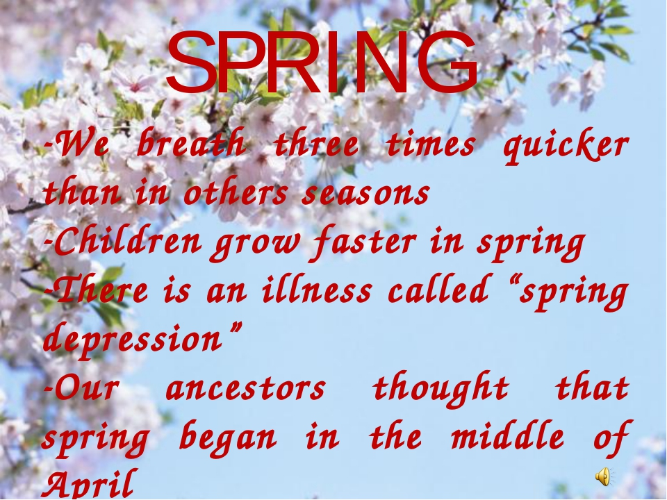 SPRING We breath three times quicker than in others seasons Children grow fas...