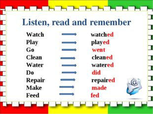Listen, read and remember Watch watched Play played Go went Clean cleaned Wat