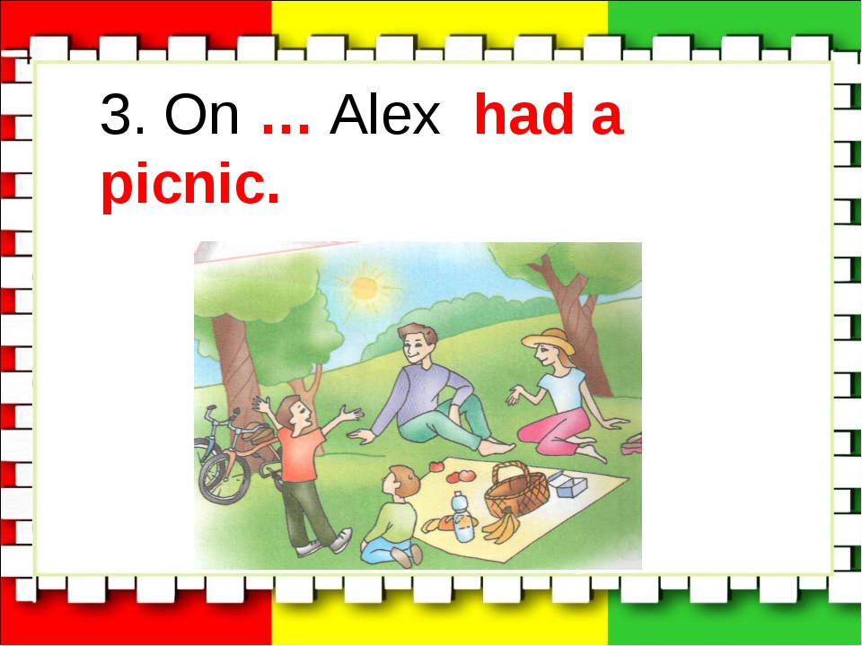 3. On … Alex had a picnic.