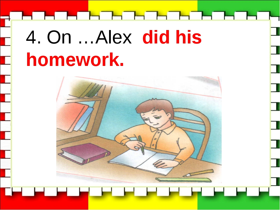 4. On …Alex did his homework.