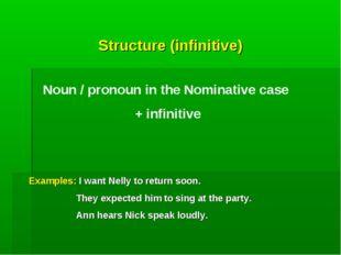 Structure (infinitive) Noun / pronoun in the Nominative case + infinitive Exa