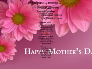Mother's Day Mommy, mommy I love you mommy This is your special day Flowers