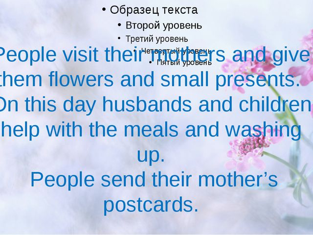 People visit their mothers and give them flowers and small presents. On this...
