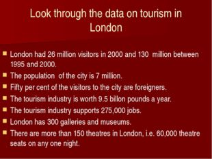Look through the data on tourism in London London had 26 million visitors in