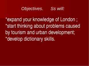 *expand your knowledge of London ; *start thinking about problems caused by t