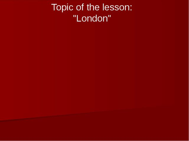 """Topic of the lesson: """"London"""""""