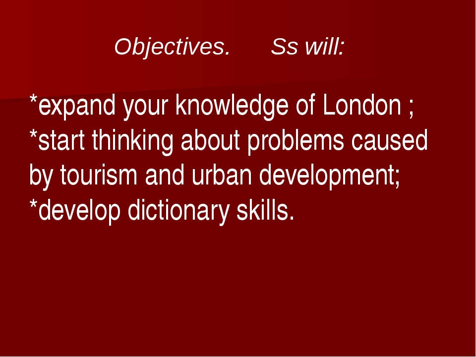 *expand your knowledge of London ; *start thinking about problems caused by t...