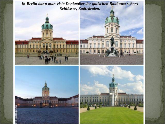 In Berlin kann man viele Denkmäler der gotischen Baukunst sehen: Schlösser, K...
