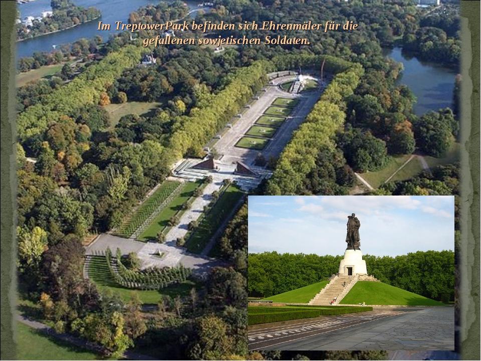 Im TreptowerPark befinden sich Ehrenmäler für die gefallenen sowjetischen Sol...