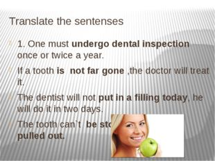 Translate the sentenses 1. One must undergo dental inspection once or twice a