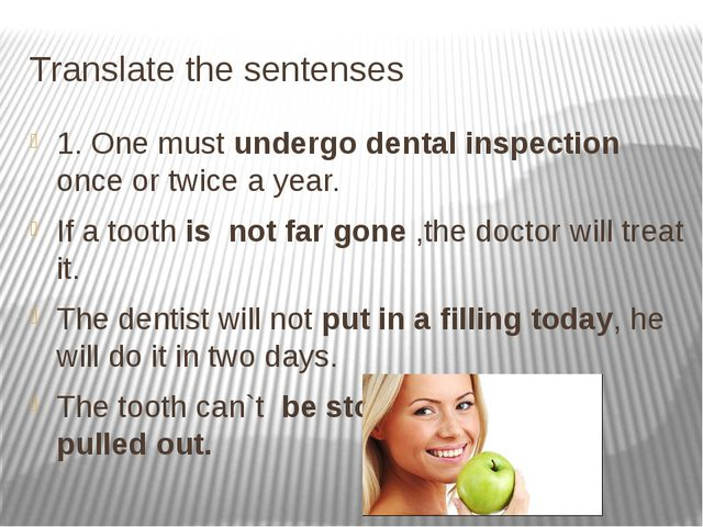 Translate the sentenses 1. One must undergo dental inspection once or twice a...