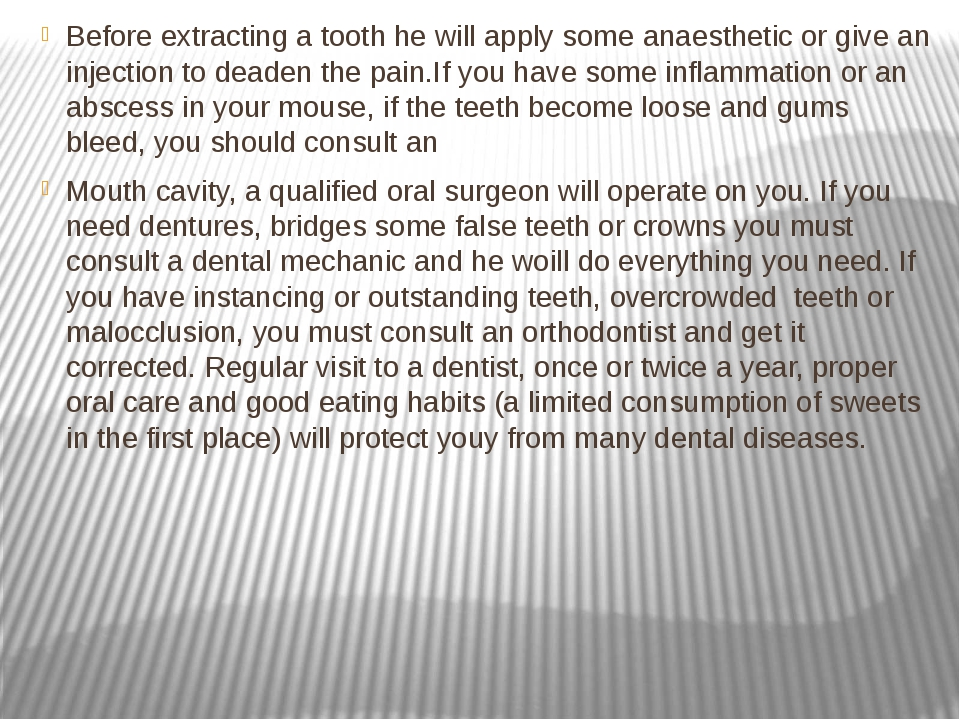 Before extracting a tooth he will apply some anaesthetic or give an injection...