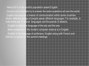 - About 20 % of the world's population speak English. - Doctors and scientist