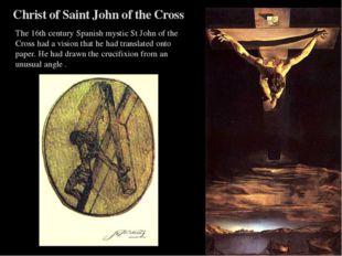 Christ of Saint John of the Cross The 16th century Spanish mystic St John of