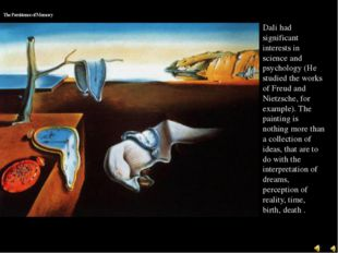 The Persistence of Memory Dali had significant interests in science and psych