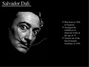 Salvador Dali Was born in 1904 in Figueres Arranged the exhibition of charco
