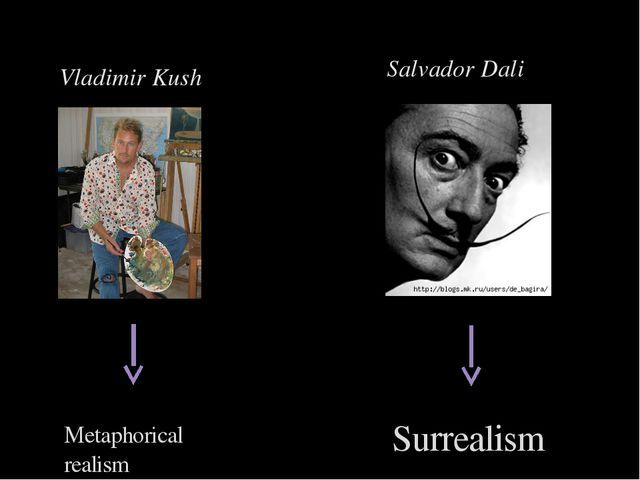 Surrealism Metaphorical realism Salvador Dali Vladimir Kush