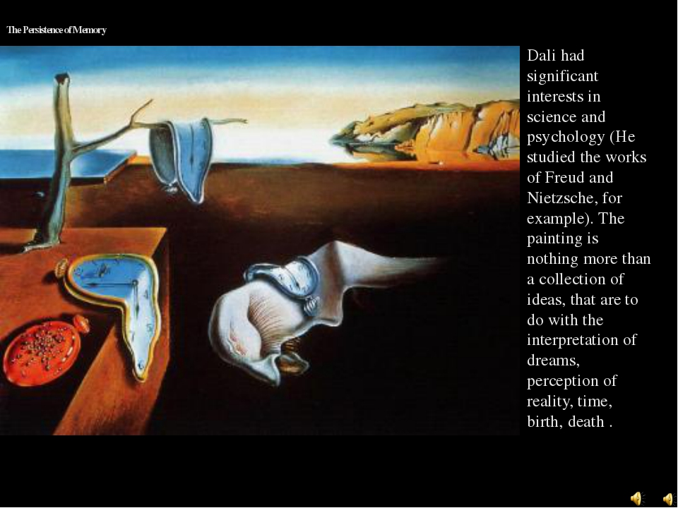 The Persistence of Memory Dali had significant interests in science and psych...