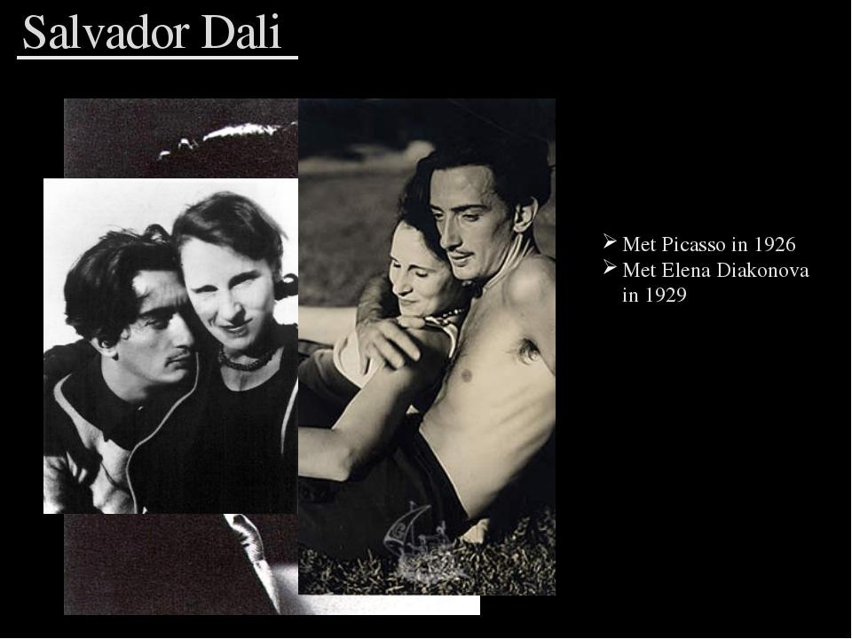 Met Picasso in 1926 Met Elena Diakonova in 1929 Salvador Dali