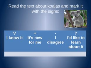 Read the text about koalas and mark it with the signs: V I know it + It's new