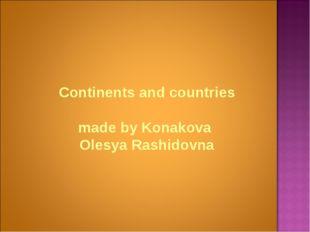 Continents and countries made by Konakova Olesya Rashidovna