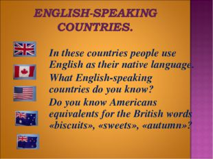 In these countries people use English as their native language. 	What Englis
