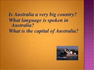 Is Australia a very big country? What language is spoken in Australia? What i