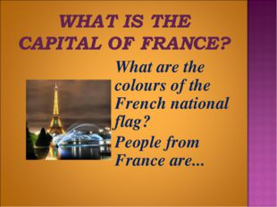 What are the colours of the French national flag? 	People from France are...