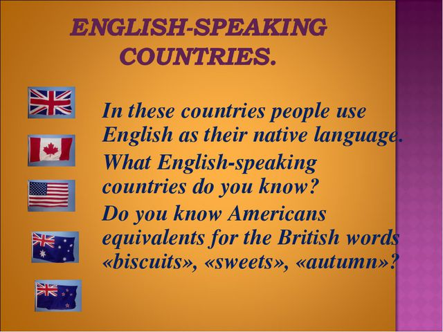 In these countries people use English as their native language. 	What Englis...