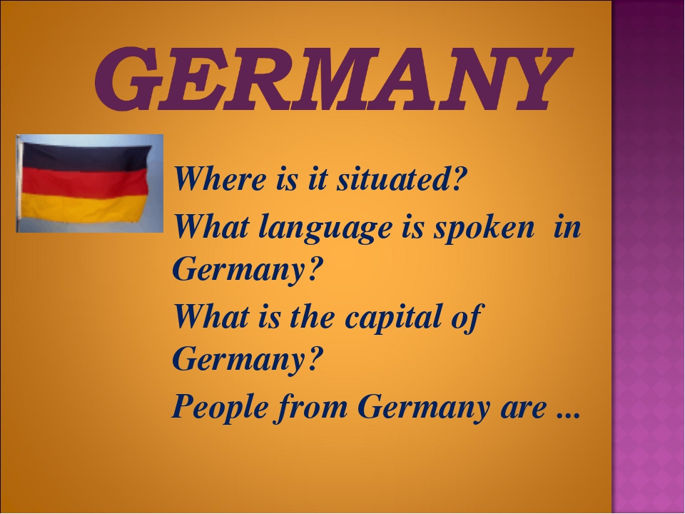 Where is it situated? 	What language is spoken in Germany? 	What is the cap...