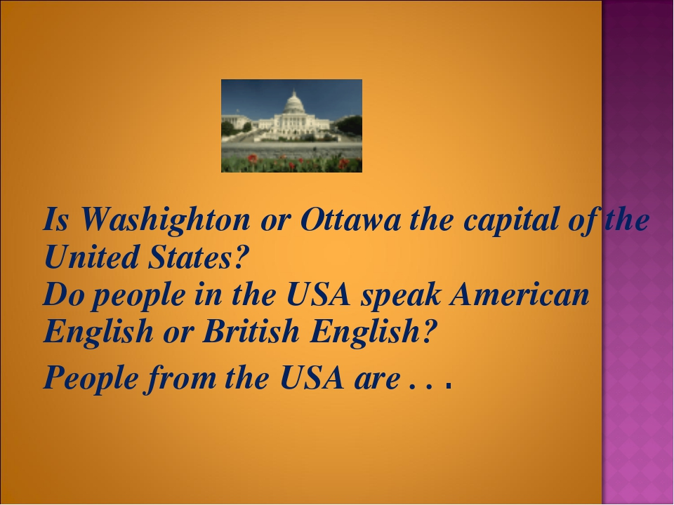 Is Washighton or Ottawa the capital of the United States? Do people in the U...