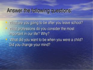 Answer the following questions: What are you going to be after you leave sch