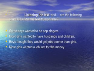 Listening the text and are the following sentences from the text true or
