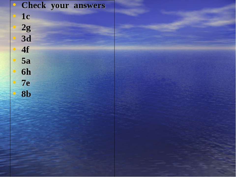 Check your answers 1c 2g 3d 4f 5a 6h 7e 8b