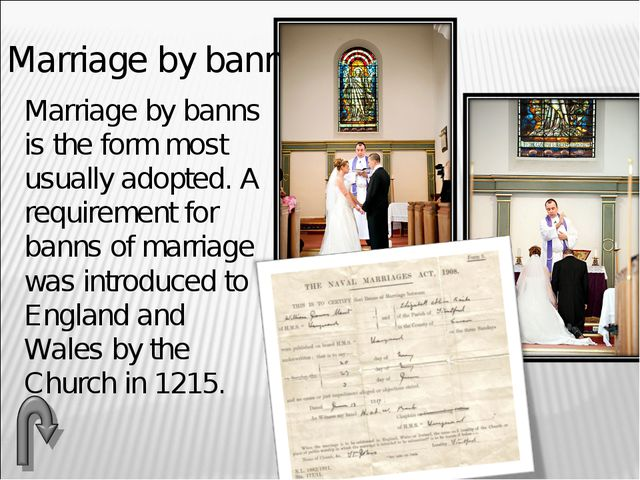 Marriage by banns Marriage by banns is the form most usually adopted. A requ...