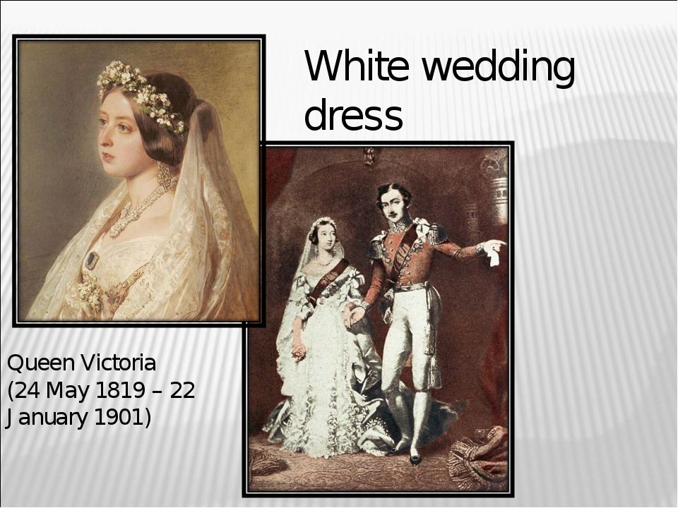 White wedding dress Queen Victoria (24 May 1819 – 22 January 1901)
