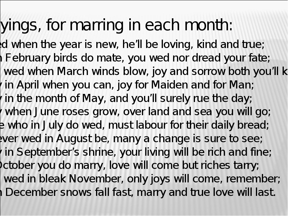 Sayings, for marring in each month: -Married when the year is new, he'll be...