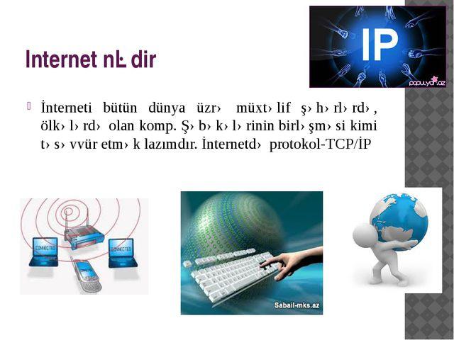 Internet nədir İnterneti bütün dünya üzrə müxtəlif şəhərlərdə, ölkələrdə olan...