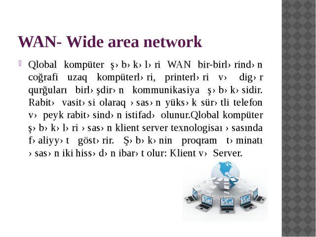 WAN- Wide area network Qlobal kompüter şəbəkələri WAN bir-birlərindən coğrafi...