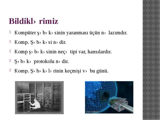 Bildiklərimiz Kompüter şəbəkəsinin yaranması üçün nə lazımdır. Komp. Şəbəkəsi...