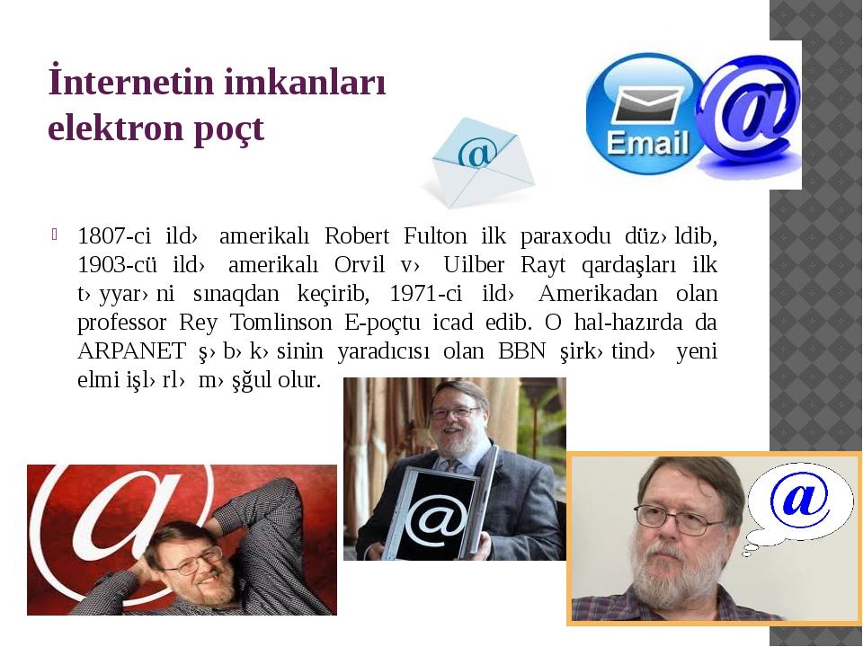 İnternetin imkanları elektron poçt 1807-ci ildə amerikalı Robert Fulton ilk p...
